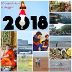 Viaggi 2018: 10 cose da fare e vedere assolutamente